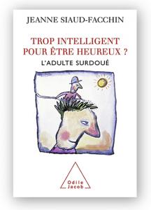 Trop Intelligent pour etre heureux - Jeanne Siaud Facchin