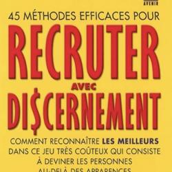 45 méthodes efficaces pour recruter avec discernement (Dr Pierre Mornell) – Résumé et avis